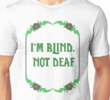 Im blind, not deaf - Bladeframe Unisex T-Shirt