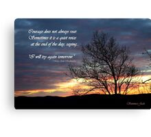 At the End of the Day~ Courage Canvas Print