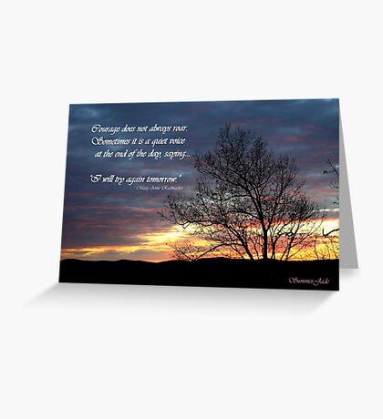 At the End of the Day~ Courage Greeting Card