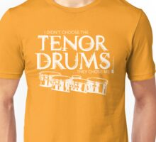 I Didn't Choose The Tenor Drums (White Lettering) Unisex T-Shirt