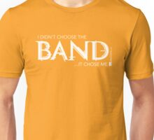 I Didn't Choose The Band (White Lettering) Unisex T-Shirt