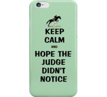 Keep Calm & Hope The Judge Didn't Notice Equestrian Gifts iPhone Case/Skin