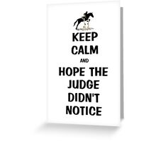 Keep Calm & Hope The Judge Didn't Notice Equestrian Gifts Greeting Card