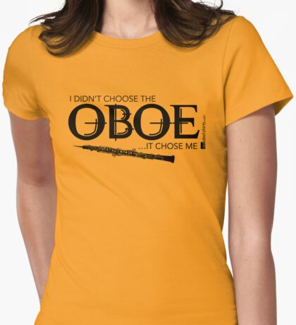 I Didn't Choose The Oboe (Black Lettering) Womens Fitted T-Shirt