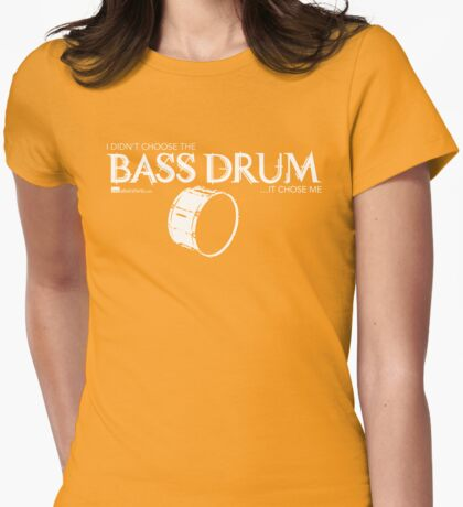I Didn't Choose The Bass Drum (White Lettering) Womens Fitted T-Shirt