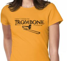 I Didn't Choose The Trombone (Black Lettering) Womens Fitted T-Shirt
