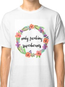 Only Freakin' Superheroes Classic T-Shirt