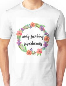 Only Freakin' Superheroes Unisex T-Shirt