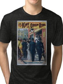 Performing Arts Posters King of the opium ring big scenic sensation by Chas E Blaney Chas A Taylor 2961 Tri-blend T-Shirt