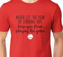 Never let the fear of striking out Unisex T-Shirt