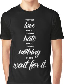 You Get Nothing If You Wait For It  Graphic T-Shirt