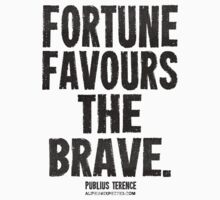 Fortune Favours The Brave Black Text T-shirts & Homewares by alifeunexpected