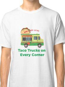 Taco Trucks on Every Corner: Hillary 2016 Classic T-Shirt