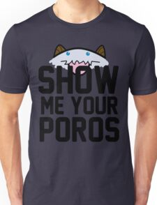 Show Me Your Poros Unisex T-Shirt