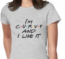Friends - I'm curvy and I like it Womens Fitted T-Shirt