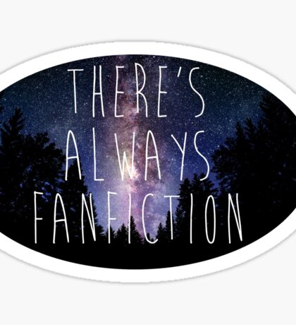 there's always fanfiction Sticker