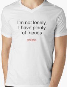 I'm Not Lonely, I Have Plenty Of Friends ...  Online. Mens V-Neck T-Shirt