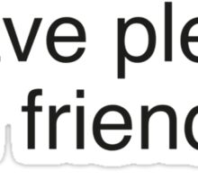 I'm Not Lonely, I Have Plenty Of Friends ...  Online. Sticker
