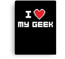 I Love My Geek Canvas Print