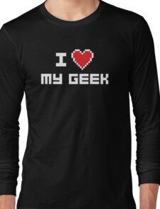 I Love My Geek Long Sleeve T-Shirt