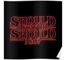 SHOULD I STAY OR SHOULD I GO? STRANGER THINGS Poster
