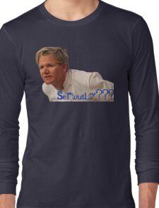 Seriously Chef Gordon Ramsay  Long Sleeve T-Shirt