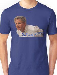 Seriously Chef Gordon Ramsay  Unisex T-Shirt