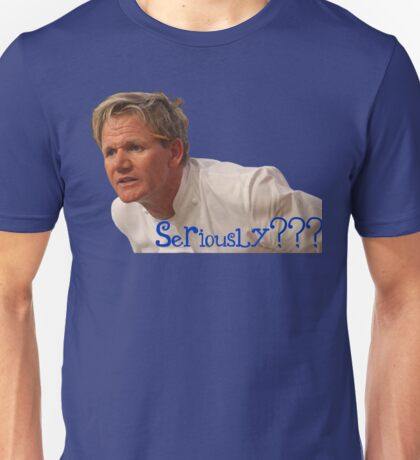 Seriously Chef Gordon Ramsay  Unisex T-Shirt