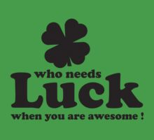 Who Needs Luck When You Are Awesome by DesignFactoryD