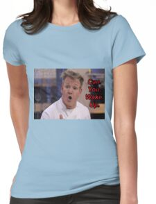 Chef Gordon Ramsay Requests That You Please Wake Up Womens Fitted T-Shirt
