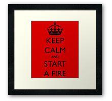 Keep Calm and Start A Fire Framed Print