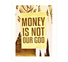 Money Is Not Our God Art Print