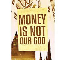 Money Is Not Our God Photographic Print