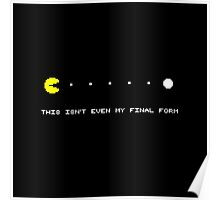 this isn t even my final form PAC-MAN Poster