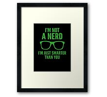 I'm Not A Nerd. I'm Just Smarter Than You. Framed Print