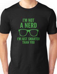 I'm Not A Nerd. I'm Just Smarter Than You. Unisex T-Shirt
