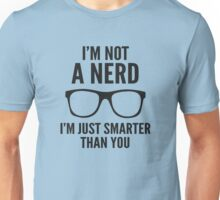 I'm Not A Nerd. I'm Just Smarter Than You. Unisex T-Shirt