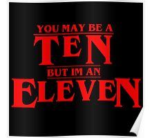 You May Be A Ten But I'm An Eleven Poster