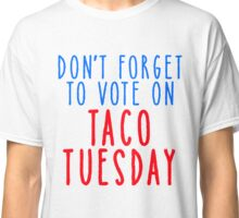 Taco Tuesday Don't Forget to Vote  Classic T-Shirt