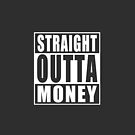 Straight Outta Money by adamcampen