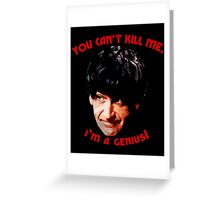 You Can't Kill Me! Greeting Card