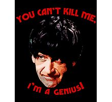 You Can't Kill Me! Photographic Print