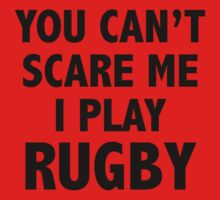 You Can't Scare Me I Play Rugby by DesignFactoryD