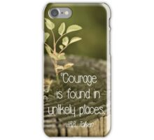 Courage is found in unlikely places  {Quote} iPhone Case/Skin