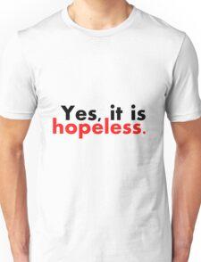 Yes, it is hopeless... Unisex T-Shirt