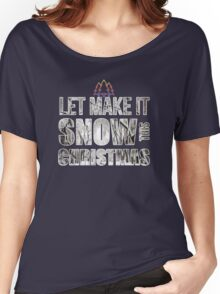 Let Make It Snow This Christmas Women's Relaxed Fit T-Shirt