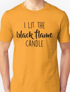 I Lit The Black Flame Candle Unisex T-Shirt
