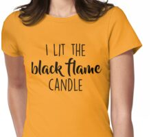 I Lit The Black Flame Candle Womens Fitted T-Shirt