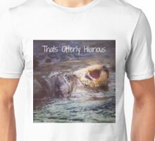 Otterly hilarious Unisex T-Shirt