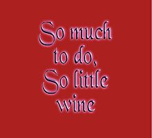 Time & Wine. So much to do, so little wine! by TOM HILL - Designer